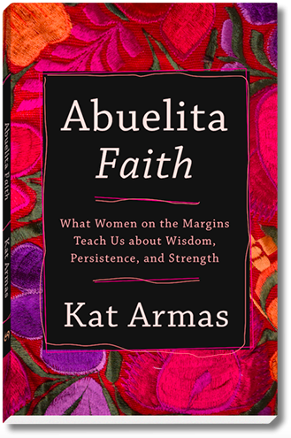 For more, be sure to preorder Kat's book Abuelita Faith: What Women on the Margins Teach Us about Wisdom, Persistence, and Strength